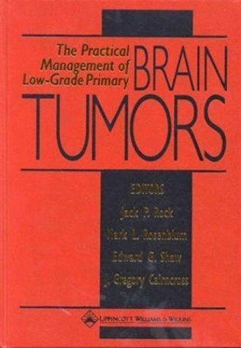 The Practical Management of Low-Grade Primary Brain Tumors Jack P. Rock