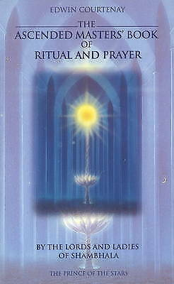 The Ascended Masters Book of Ritual and Prayer: By the Lords and Ladies of...
