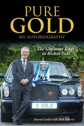 Pure Gold: My Autobiography- The Ultimate Rags to Riches Tale,David Gold,Bob Ha