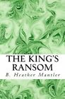 The King's Ransom by B Heather Mantler (Paperback / softback, 2011)