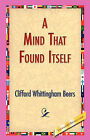 A Mind That Found Itself by Clifford Whittingham Beers (Hardback, 2006)