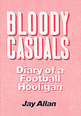 1 of 1 - Bloody Casuals: Diary of a Football Hooligan by Jay Allan (Paperback, 1989)
