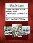Lowell Lectures on the Evidences of Christianity. Volume 2 of 2 by John Gorham Palfrey (Paperback / softback, 2012)
