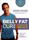 The Belly Fat Cure Quick Meals : Lose 4 to 9 Lbs - A Week with On-the-Go Carb Swaps by Jorge Cruise (2015, Paperback)
