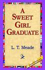 A Sweet Girl Graduate by L T Meade (Paperback / softback, 2005)