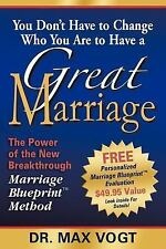 You Don't Have to Change Who You Are to Have a Great Marriage : The Power of...