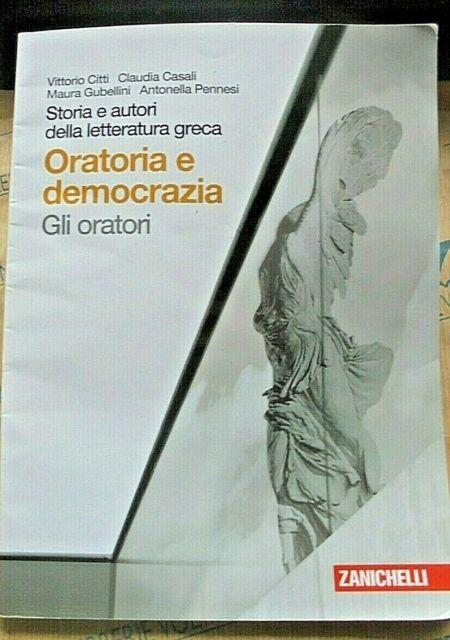 ORATORIA E DEMOCRAZIA. GLI ORATORI - V.CITTI C.CASALI M.GUBELLINI - ZANICHELLI