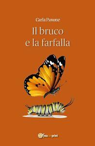 Il bruco e la farfalla di Carla Pavone,  2019,  Youcanprint