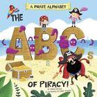A Pirate Alphabet: The ABCs of Piracy! by Anna Butzer (Hardback, 2016)