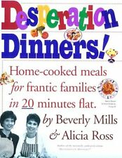 Desperation Dinners! : Home-Cooked Meals for Frantic Families in 20 Minutes Flat by Beverly Mills and Alicia Ross (1997, Paperback)