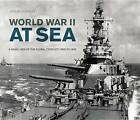 World War II at Sea: A Naval View of the Global Conflict: 1939 to 1945 by Jeremy Harwood (Hardback, 2015)