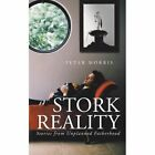 Stork Reality: Stories from Unplanned Fatherhood by Peter Morris (Paperback / softback, 2013)
