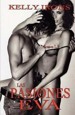 Las Pasiones De Eva: Sexo En L.A. (spanish Edition): By Kelly Irons