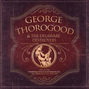 GEORG-THOROGOOD-amp-THE-DELAWARE-DESTROYERS-LIVE-AT-THE-BOARDING-HOUSE-CD-NEW