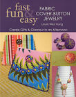 Fast, Fun and Easy Fabric Cover-button Jewelry by Laura West Kong (Paperback, 2009)