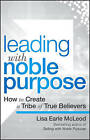Leading with Noble Purpose: How to Create a Tribe of True Believers by Lisa Earle McLeod (Hardback, 2016)