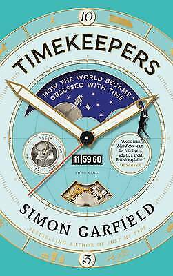 """1 of 1 - """"NEW"""" Garfield, Simon, Timekeepers: How the World Became Obsessed With Time, Boo"""