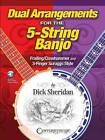 Sheridan Dick Dual Arrangements for the 5 String Banjo Bjo by Dick Sheridan (Mixed media product, 2016)