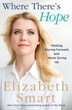 Where There's Hope : Healing, Moving Forward, and Never Giving Up by Elizabeth A. Smart (2018, Hardcover)