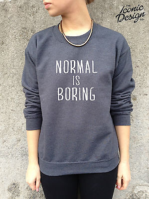 *NORMAL IS BORING Jumper Top Sweater Sweatshirt Fashion Tumblr Hipster Homies*