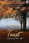 Patterns with a Twist: A Journey Thru Life by Ronald E Anderson (Hardback, 2012)
