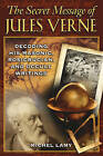The Secret Message of Jules Verne: Decoding His Masonic Rosicrucian and Occult Writings by Michel Lamy (Paperback, 2007)