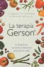 La Terapia Gerson: El Programa Nutricional Definitivo Para Salvar Vidas by Walker Morton, Charlotte Gerson (Paperback / softback, 2011)