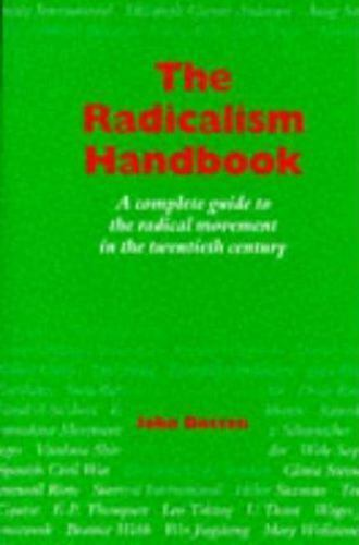 The Radicalism Handbook: A Complete Guide to the Radical Movement in the Twent..