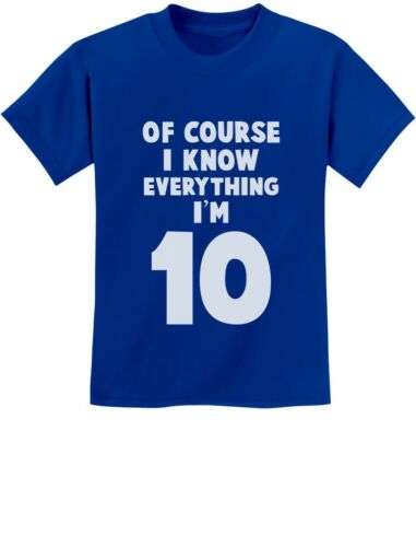I Know Everything I/'m 10 Funny Birthday Gift For 10 Year Old Youth Kids T-Shirt