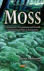 Moss: Classification, Development and Growth and Functional Role in Ecosystems by Nova Science Publishers Inc (Hardback, 2014)
