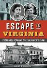Escape to Virginia: From Nazi Germany to Thalhimer S Farm by Robert H Gillette (Paperback / softback, 2016)