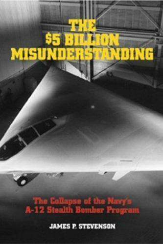 The $5 Billion Misunderstanding: The Collapse of the Navy's A-12 Stealth Bomber