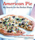 American Pie: My Search for the Perfect Pizza by Peter Reinhart (Hardback, 2003)