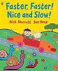 Faster, Faster! Nice and Slow! by Sue Heap, Nick Sharratt (Paperback, 2006)