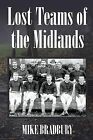 Lost Teams of the Midlands by Mike Bradbury (Paperback / softback, 2013)