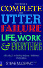 How to be a Complete and Utter Failure in Life, Work and Everything: 44 1/2 Steps to Lasting Underachievement by Steve McDermott (Paperback, 2007)
