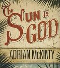 The Sun Is God by Adrian McKinty (CD-Audio, 2014)