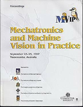 Mechatronics and Machine Vision in Practice, 4th Annual Conference