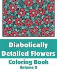Diabolically Detailed Flowers Coloring Book (Volume 2) by H R Wallace Publishing, Various (Paperback / softback, 2014)