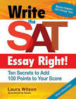 Write the SAT Essay Right!: Ten Secrets to Add 100 Points to Your Score by Ms Laura Wilson (Paperback / softback, 2013)