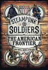 Steampunk Soldiers: The American Frontier by Philip Smith, Joseph A. McCullough (Hardback, 2016)