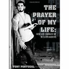 The Prayer of My Life How God Changed Me in Seven Months 9781450047364 Book