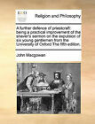 A Further Defence of Priestcraft: Being a Practical Improvement of the Shaver's Sermon on the Expulsion of Six Young Gentlemen from the University of Oxford the Fifth Edition. by John Macgowan (Paperback / softback, 2010)