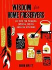Wisdom for Home Preservers: 500 Tips for Pickling, Canning, Curing, Smoking, and More by Robin Ripley (Hardback, 2014)