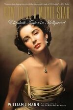 How to Be a Movie Star : Elizabeth Taylor in Hollywood by William J. Mann...