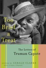 Too Brief a Treat : The Letters of Truman Capote by Truman Capote (2004, Hardcover)