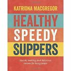 Healthy Speedy Suppers: Quick, Healthy and Delicious Recipes for Busy People by Katriona Macgregor (Hardback, 2016)
