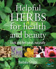 Helpful Herbs for Health and Beauty: Look and Feel Great, Naturally by Barbara Griggs (Paperback, 2008)
