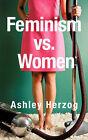 Feminism vs. Women by Ashley Herzog (Paperback / softback, 2008)