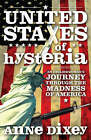 United States of Hysteria: An Englishwoman's Journey Through the Madness of America by Anne Dixey (Paperback, 2008)